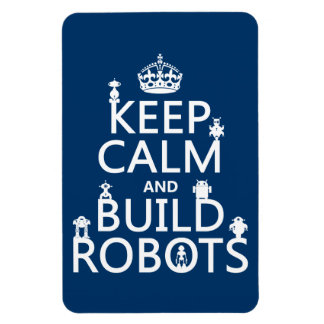 Keep Calm and Build Robots (in any color) Magnet