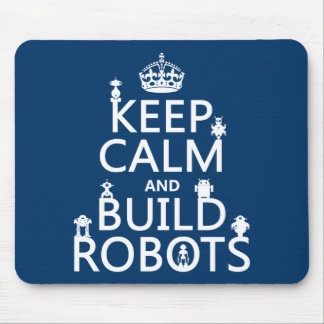 Keep Calm and Build Robots (in any color) Mouse Mat