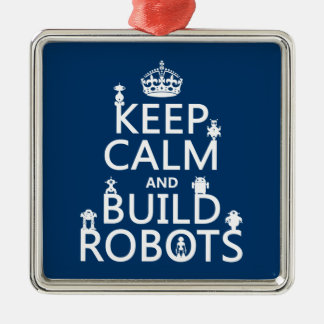 Keep Calm and Build Robots (in any color) Silver-Colored Square Decoration
