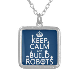 Keep Calm and Build Robots (in any color) Silver Plated Necklace