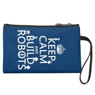 Keep Calm and Build Robots (in any color) Suede Wristlet