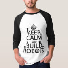 Keep Calm and Build Robots (in any colour) T-Shirt