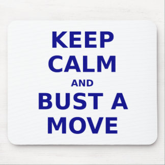 Keep Calm and Bust a Move Mouse Pad
