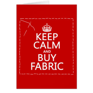 Keep Calm and Buy Fabric (all colors) Greeting Card
