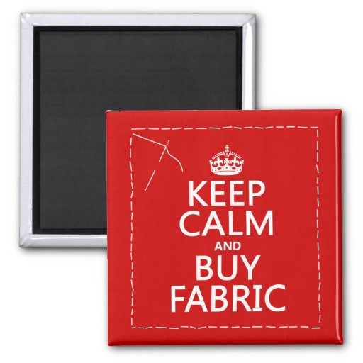 Keep Calm and Buy Fabric (all colors) Magnets