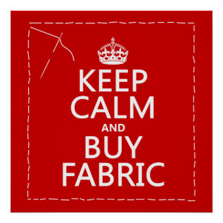Keep Calm and Buy Fabric (all colors) Poster