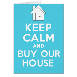 KEEP CALM and BUY OUR HOUSE Card