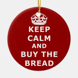 Keep calm and buy the you annoy - Purchase the bre Round Ceramic Decoration