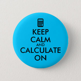 Keep Calm and Calculate On Calculator Custom 6 Cm Round Badge