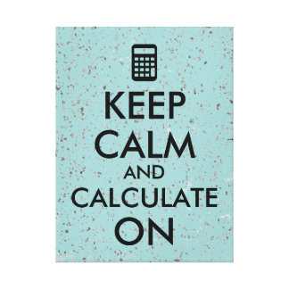 Keep Calm and Calculate On Calculator Custom Canvas Print