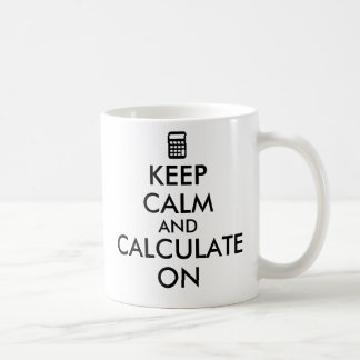 Keep Calm and Calculate On Calculator Custom Coffee Mug