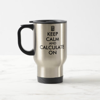 Keep Calm and Calculate On Calculator Custom Travel Mug