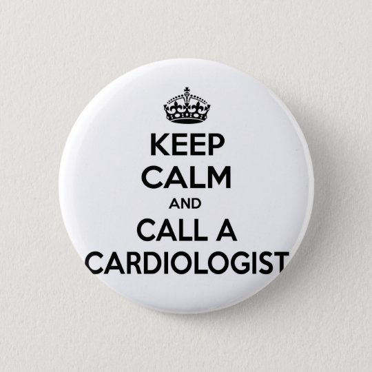Keep Calm and Call a Cardiologist 6 Cm Round Badge
