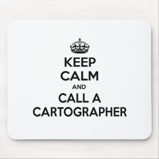 Keep Calm and Call a Cartographer Mouse Pad