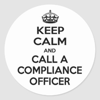 Keep Calm and Call a Compliance Officer Round Sticker