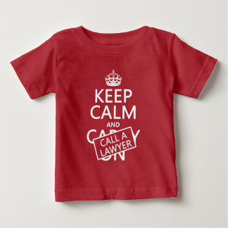 Keep Calm and Call A Lawyer (in any color) Baby T-Shirt