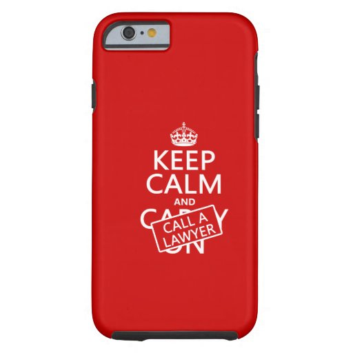 Keep Calm and Call A Lawyer (in any color) iPhone 6 Case