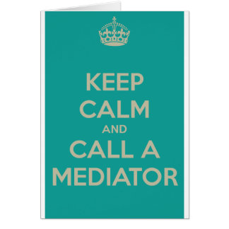 Keep Calm and Call a Mediator Card