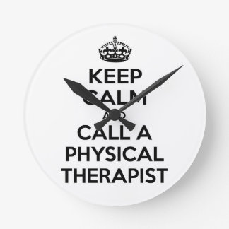 Keep Calm and Call a Physical Therapist Wall Clock