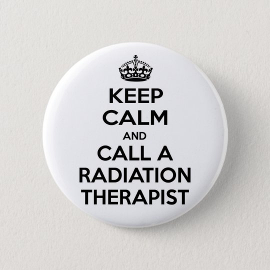 Keep Calm and Call a Radiation Therapist 6