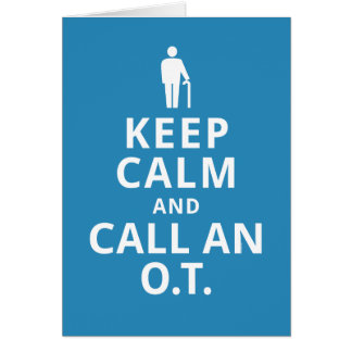 Keep Calm and Call an O.T.-Occupational Therapist Greeting Card