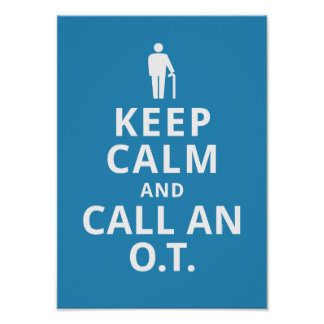 Keep Calm and Call an O.T.-Occupational Therapist Poster
