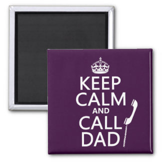 Keep Calm and Call Dad  - all colors Square Magnet