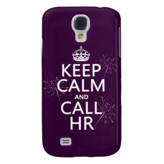 Keep Calm and Call HR (any color) Galaxy S4 Case