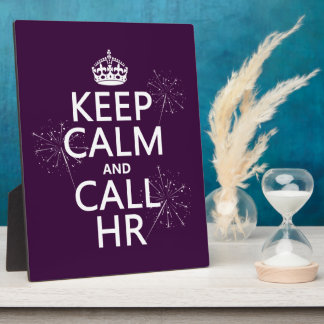Keep Calm and Call HR (any color) Plaque