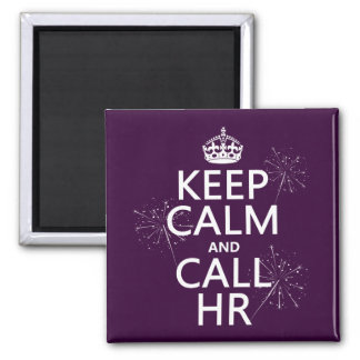 Keep Calm and Call HR (any color) Square Magnet