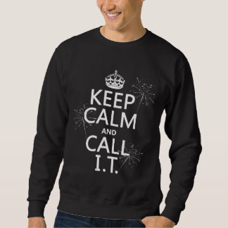Keep Calm and Call IT (any color) Sweatshirt