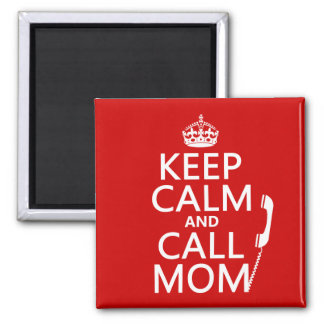 Keep Calm and Call Mom - all colours Square Magnet
