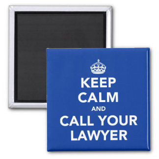 Keep Calm and Call Your Lawyer Square Magnet