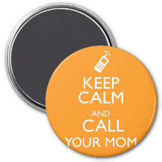 KEEP CALM AND CALL YOUR MOM 7.5 CM ROUND MAGNET