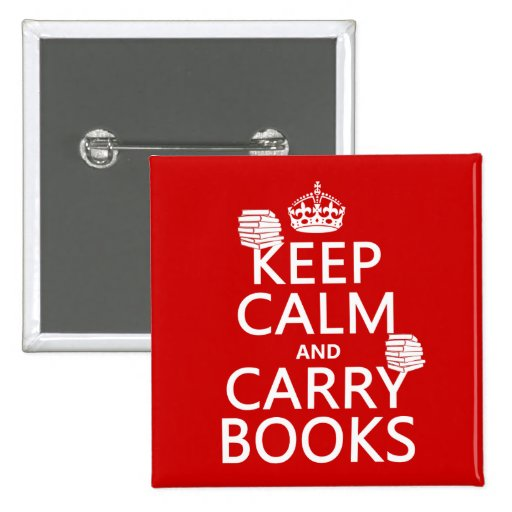 Keep Calm and Carry Books (in any color) Pinback Buttons