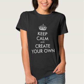 Keep Calm and Carry On Create Your Own Tshirt