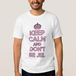 Keep calm and carry on - Don't be Jel t-shirt