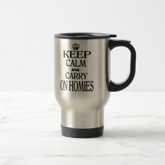 Keep Calm and Carry On Homies Stainless Steel Travel Mug