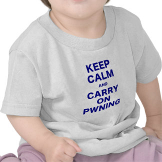 Keep Calm and Carry On Pwning T Shirts