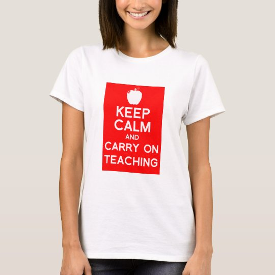 Keep Calm and carry on teaching T-Shirt