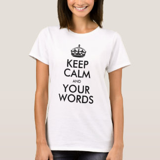 Keep Calm and Carry On (Your Words) T-Shirt