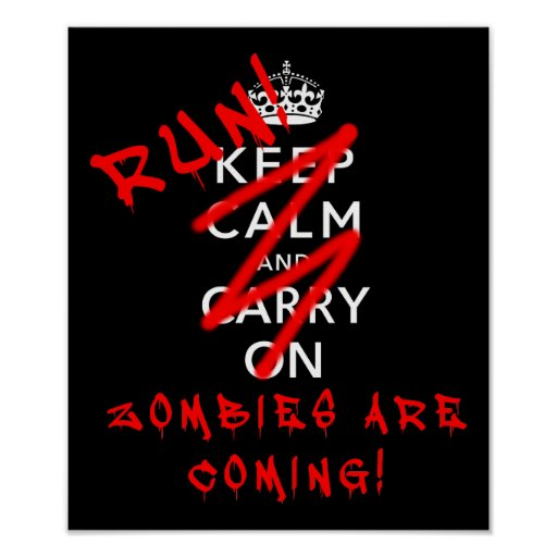 Keep Calm And Carry On Zombies Funny Poster Sign