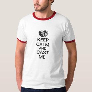 Keep Calm and Cast Me! T-Shirt