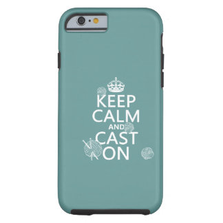 Keep Calm and Cast On - all colors Tough iPhone 6 Case