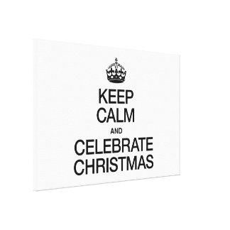 KEEP CALM AND CELEBRATE CHRISTMAS STRETCHED CANVAS PRINT