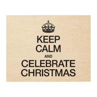 KEEP CALM AND CELEBRATE CHRISTMAS WOOD PRINT