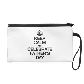 KEEP CALM AND CELEBRATE FATHER'S DAY WRISTLET PURSES