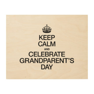 KEEP CALM AND CELEBRATE GRANDPARENTS DAY WOOD CANVASES