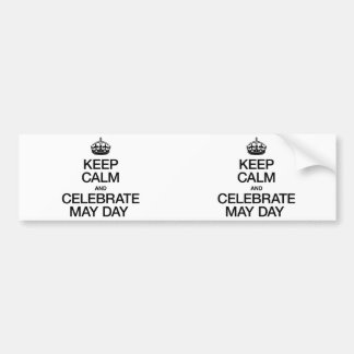 KEEP CALM AND CELEBRATE MAY DAY BUMPER STICKERS