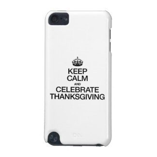 KEEP CALM AND CELEBRATE THANKSGIVING iPod TOUCH (5TH GENERATION) COVER